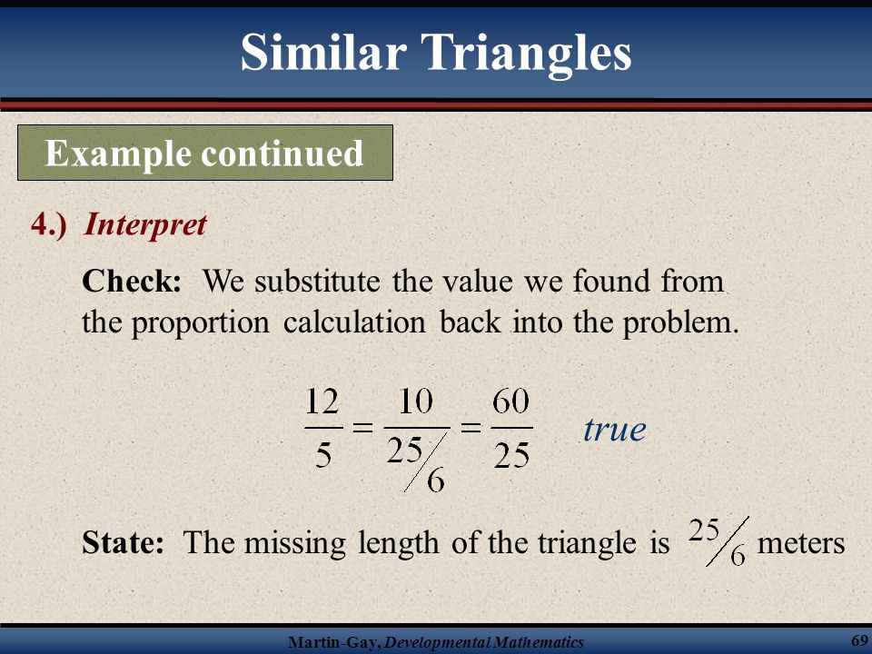 Similar Triangles Example continued true 4.) Interpret