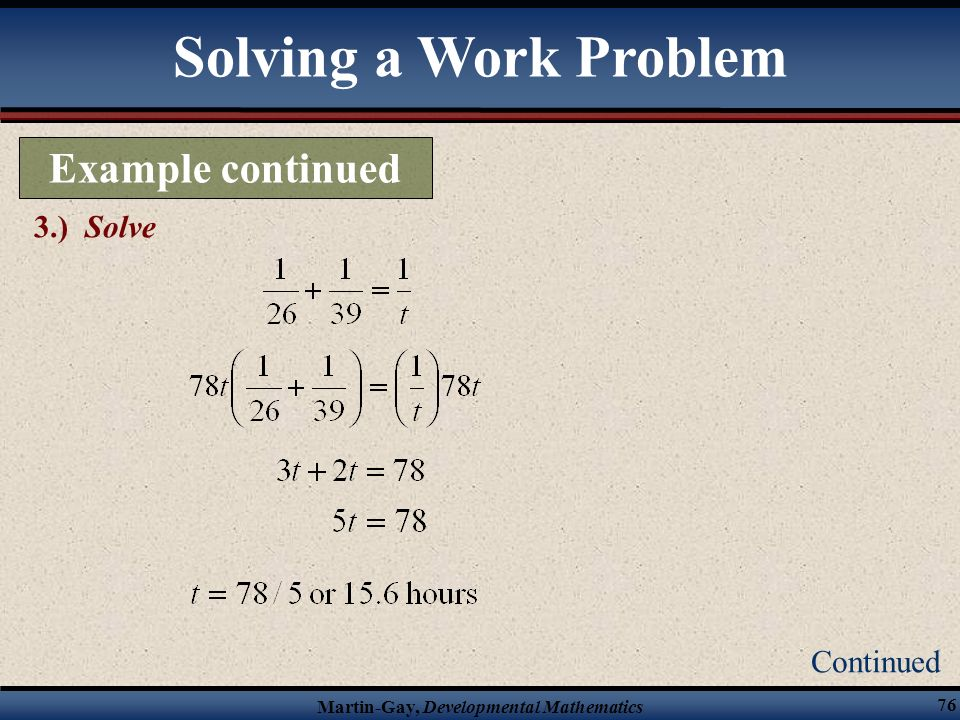 Solving a Work Problem Example continued 3.) Solve Continued