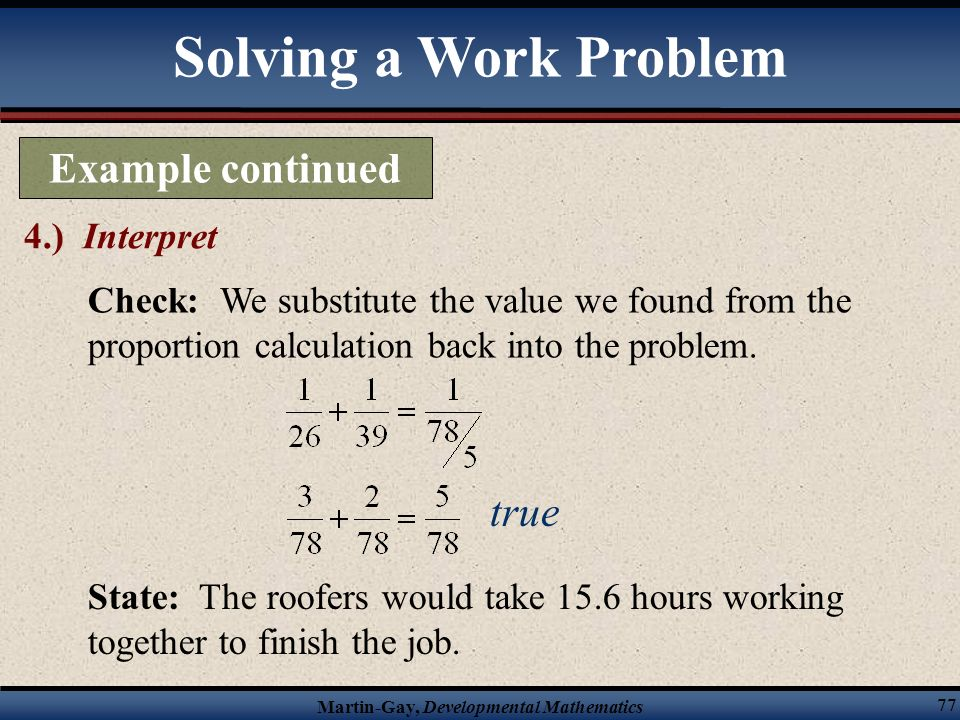 Solving a Work Problem Example continued true 4.) Interpret