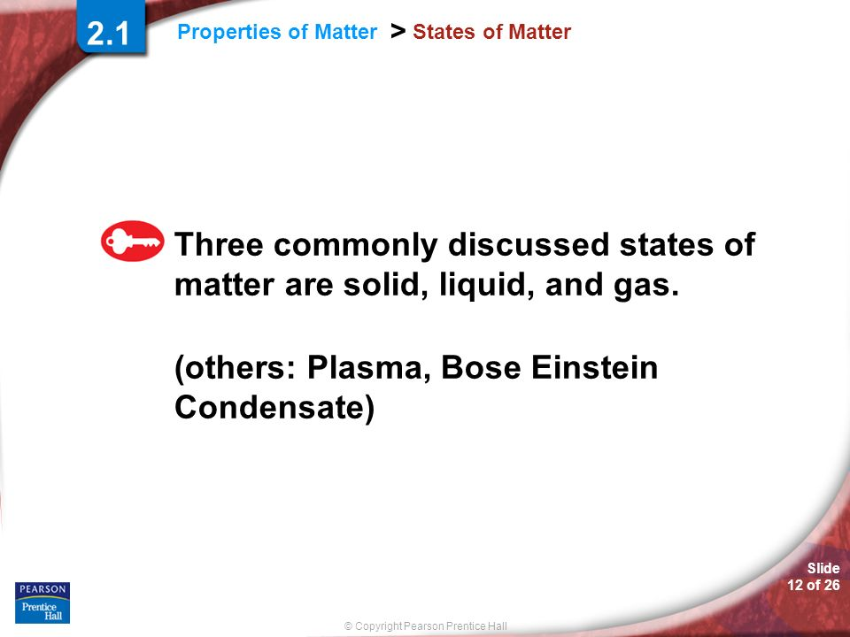 Three commonly discussed states of matter are solid, liquid, and gas.