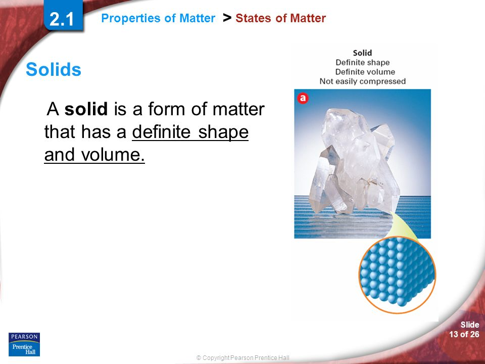 A solid is a form of matter that has a definite shape and volume.
