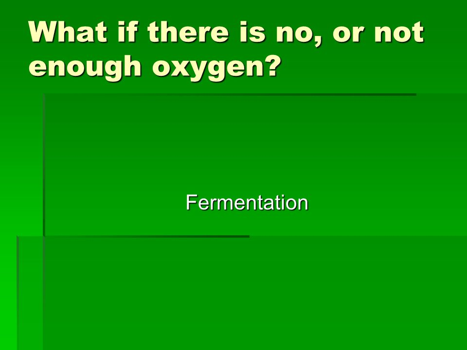 What if there is no, or not enough oxygen