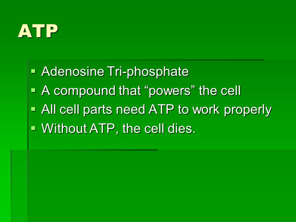 ATP Adenosine Tri-phosphate A compound that powers the cell