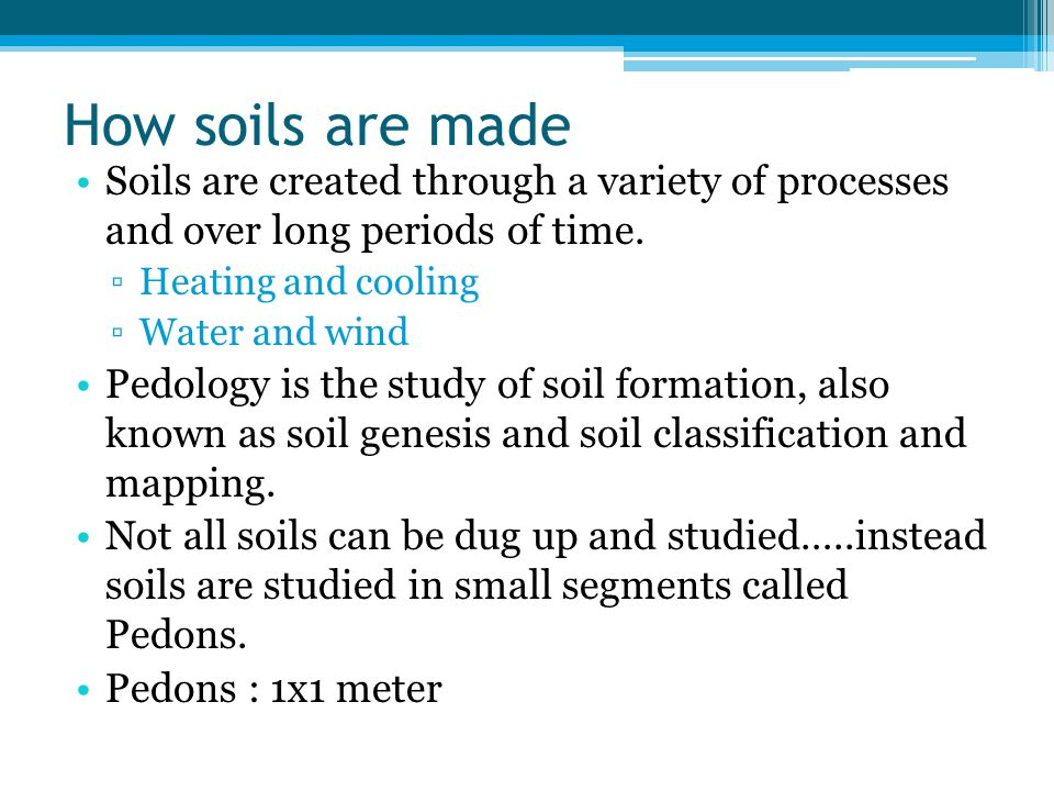 How soils are made Soils are created through a variety of processes and over long periods of time.