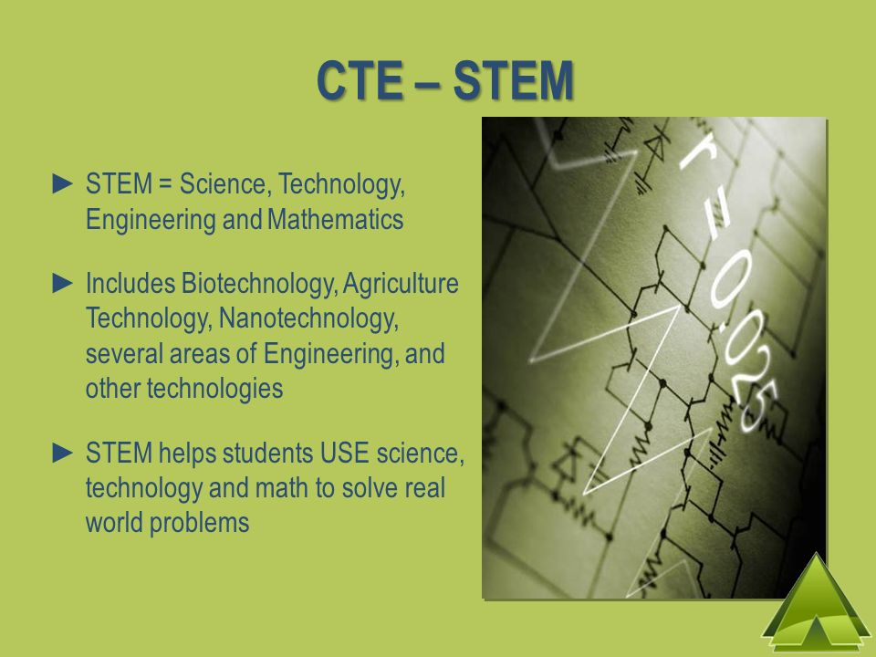 CTE – STEM STEM = Science, Technology, Engineering and Mathematics