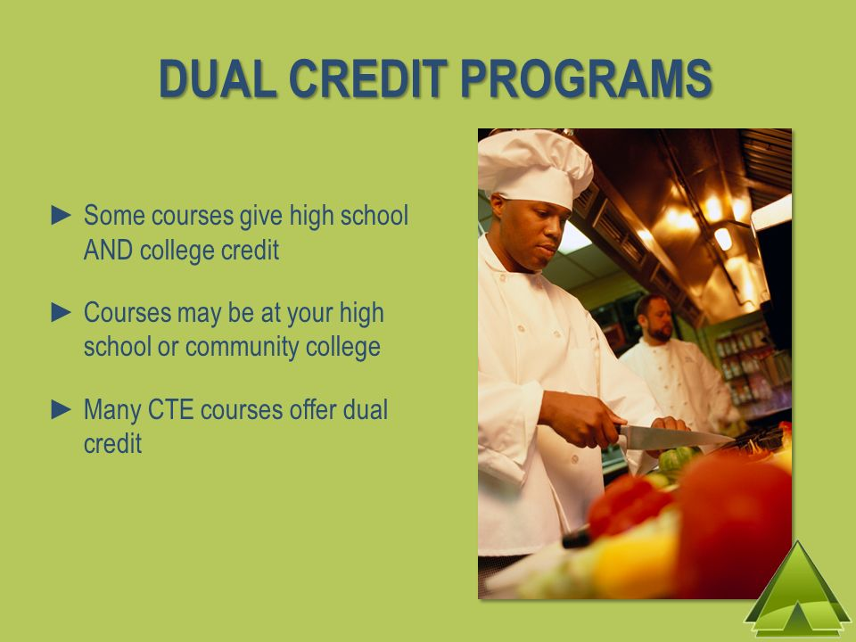 DUAL CREDIT PROGRAMS Some courses give high school AND college credit