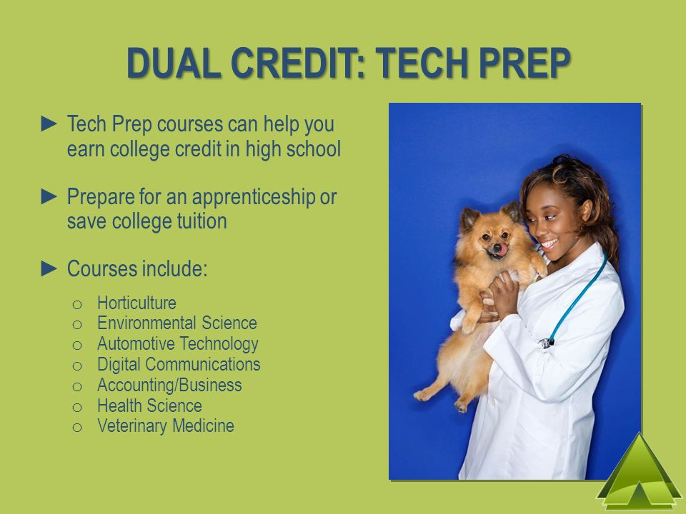 DUAL CREDIT: TECH PREP Tech Prep courses can help you earn college credit in high school. Prepare for an apprenticeship or save college tuition.