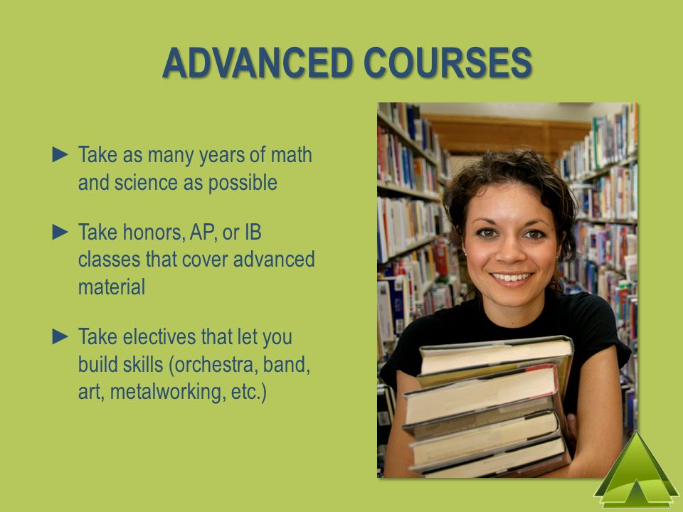 ADVANCED COURSES Take as many years of math and science as possible