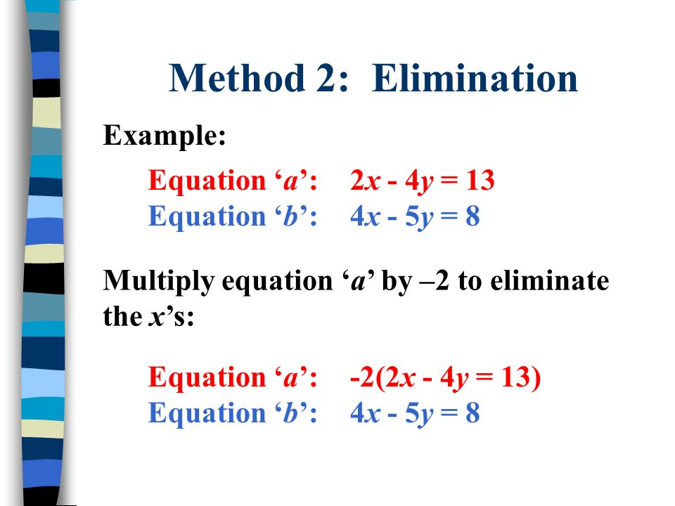 Method 2: Elimination Example: Equation 'a': 2x - 4y = 13