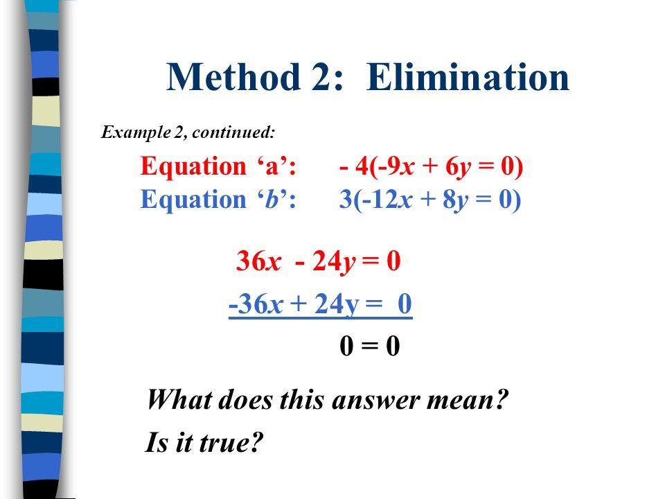 Method 2: Elimination 36x - 24y = 0 -36x + 24y = 0 0 = 0