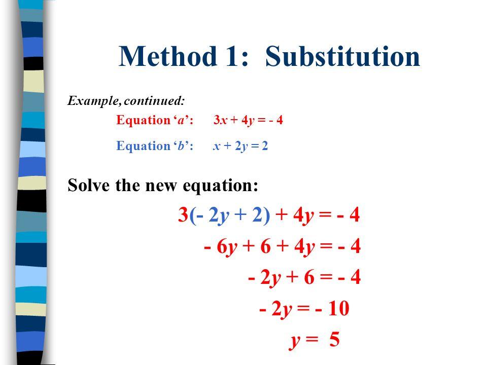Method 1: Substitution 3(- 2y + 2) + 4y = - 4 - 6y + 6 + 4y = - 4