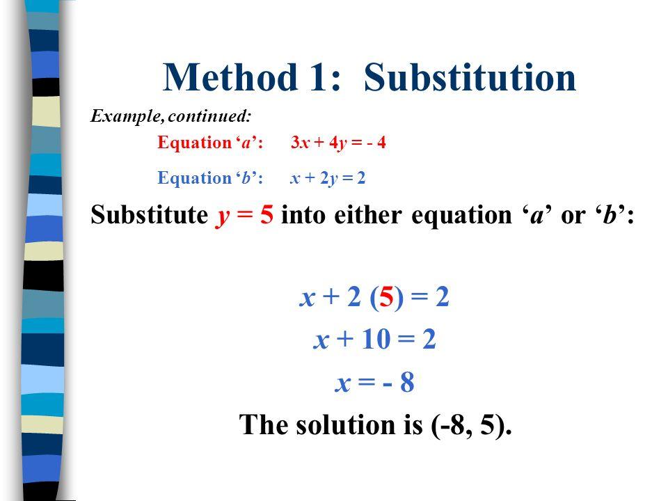 Method 1: Substitution x + 2 (5) = 2 x + 10 = 2 x = - 8
