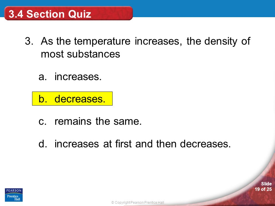 3.4 Section Quiz 3. As the temperature increases, the density of most substances. increases. decreases.