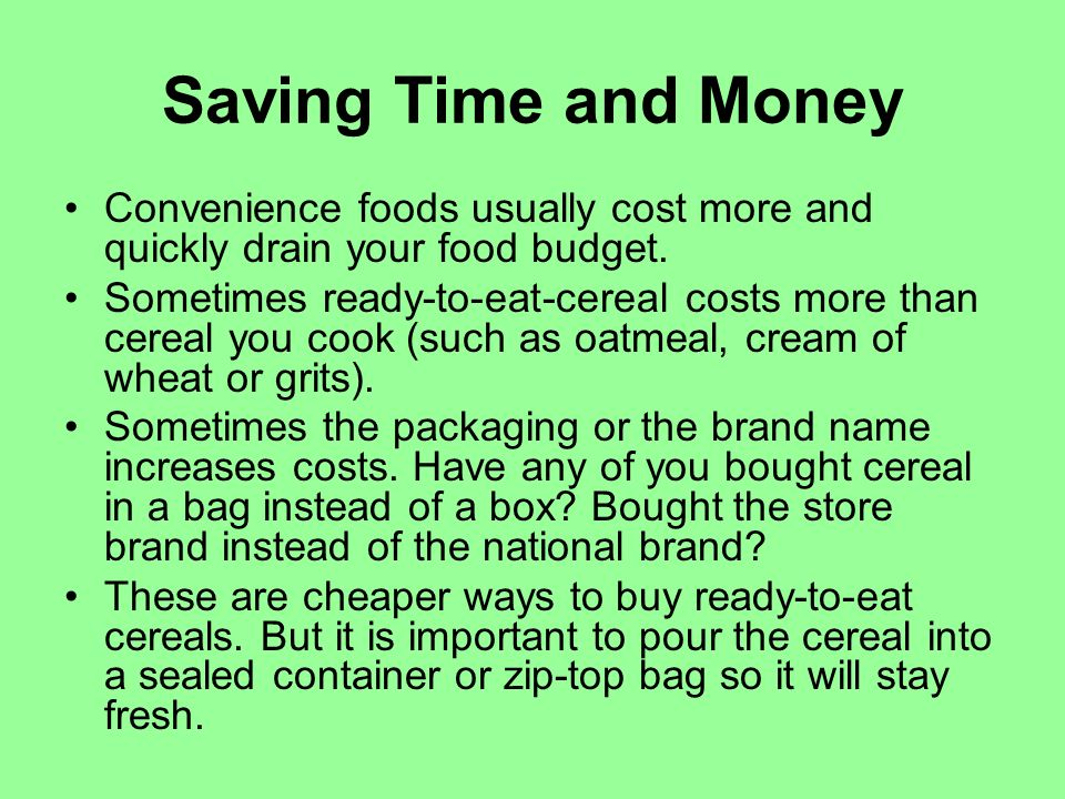 Saving Time and Money Convenience foods usually cost more and quickly drain your food budget.
