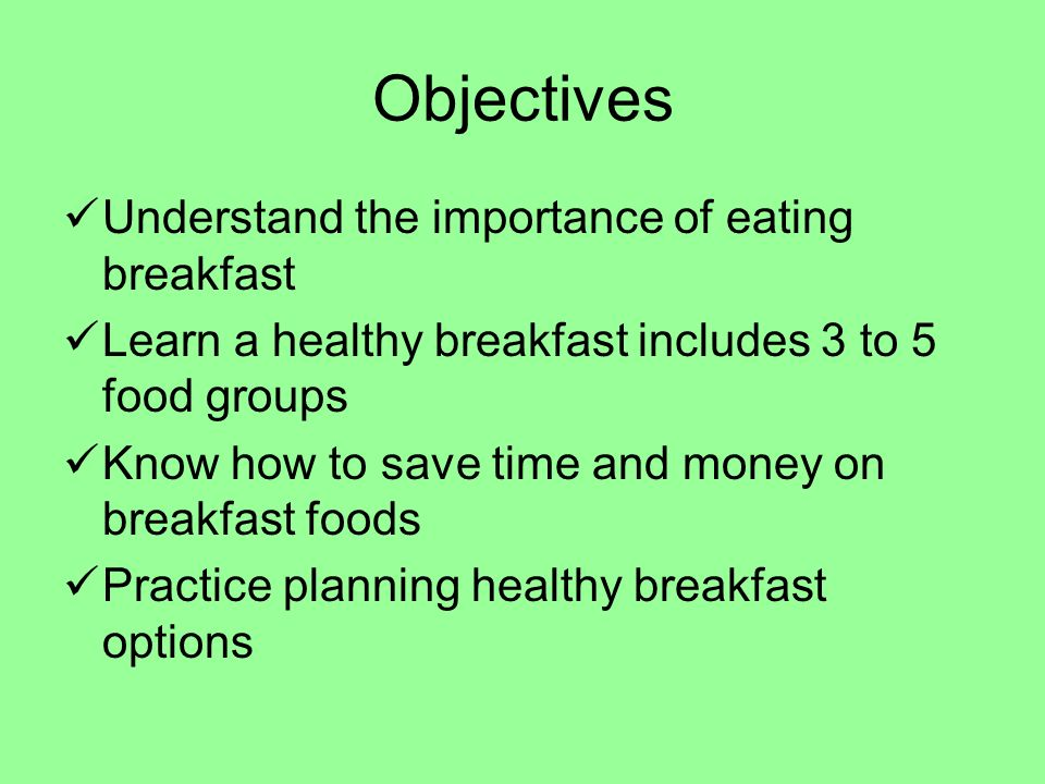 Objectives Understand the importance of eating breakfast