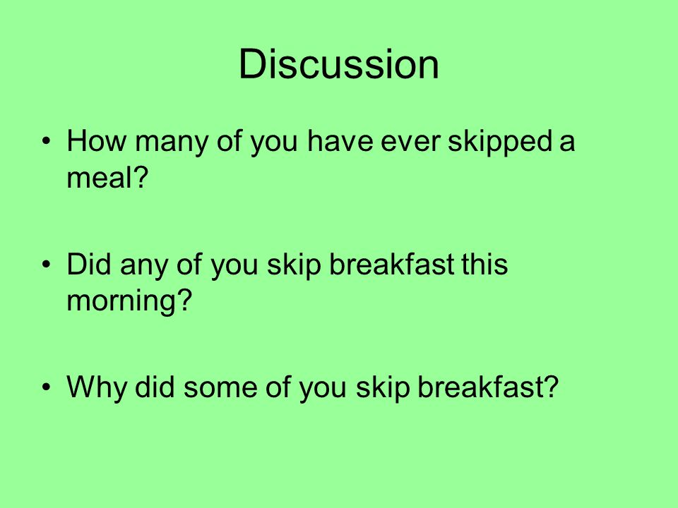 Discussion How many of you have ever skipped a meal
