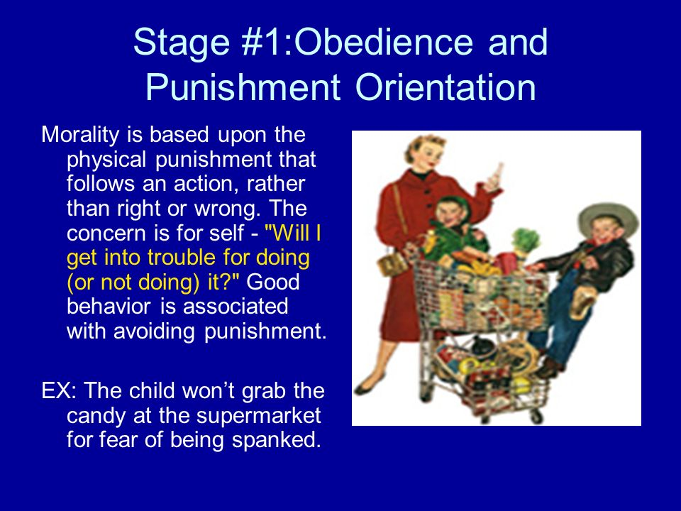 Stage #1:Obedience and Punishment Orientation