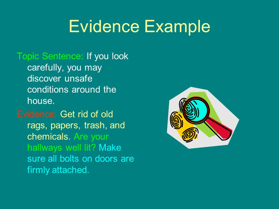Evidence Example Topic Sentence: If you look carefully, you may discover unsafe conditions around the house.