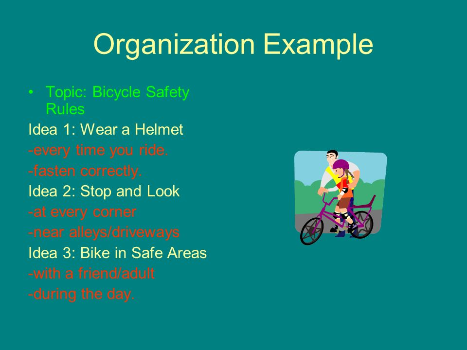 Organization Example Topic: Bicycle Safety Rules Idea 1: Wear a Helmet