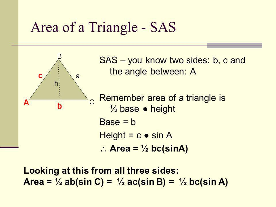 Area of a Triangle - SAS A. B. C. c. a. b. h. SAS – you know two sides: b, c and the angle between: A.