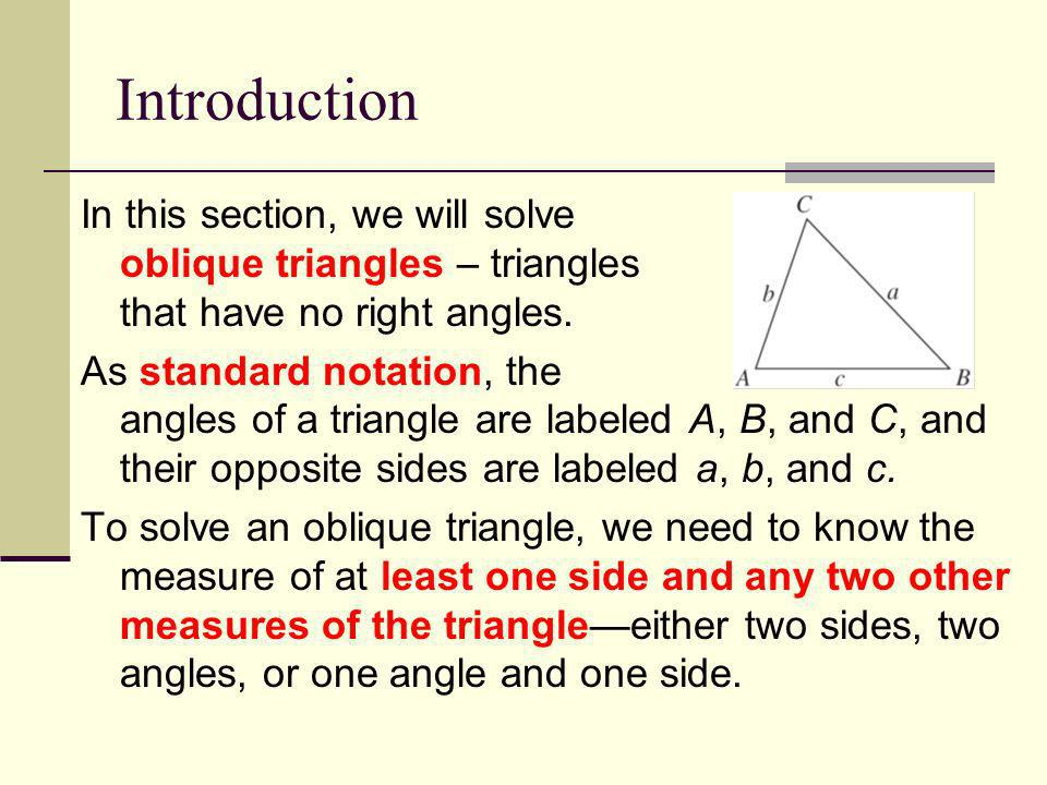 Introduction In this section, we will solve oblique triangles – triangles that have no right angles.