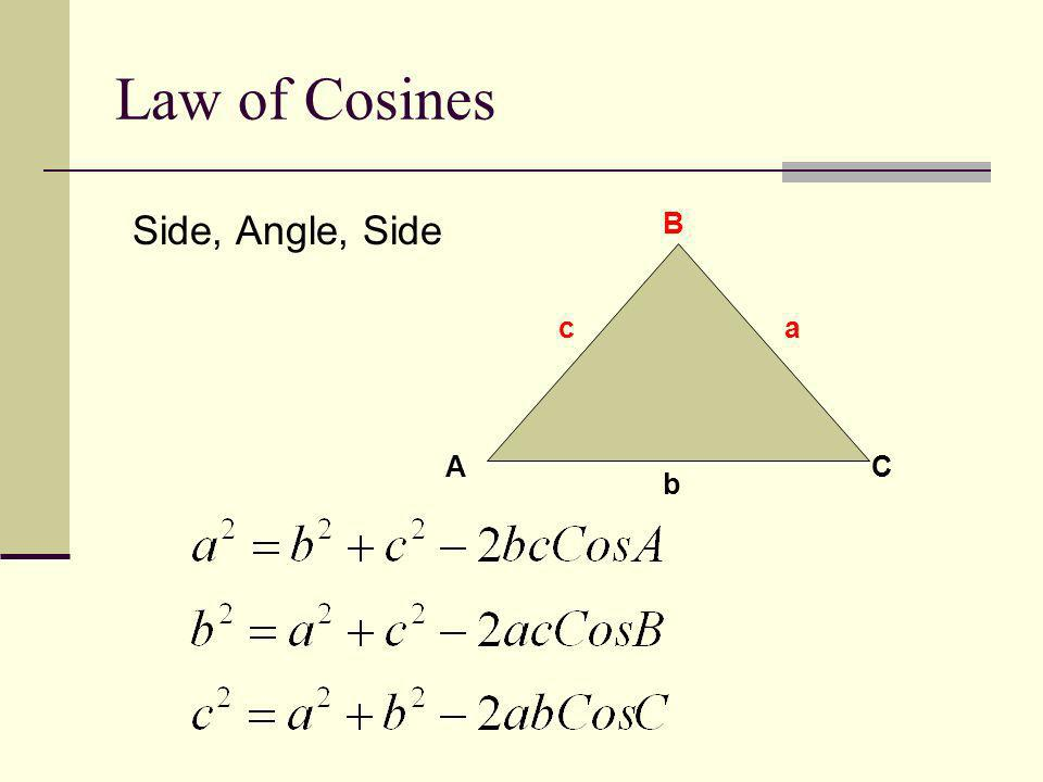Law of Cosines Side, Angle, Side A B C c a b