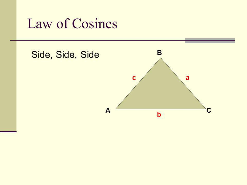 Law of Cosines Side, Side, Side A B C c a b
