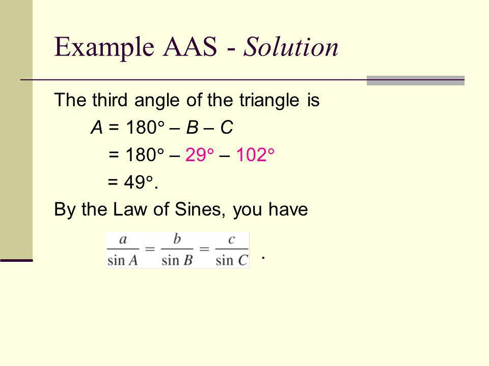 Example AAS - Solution The third angle of the triangle is