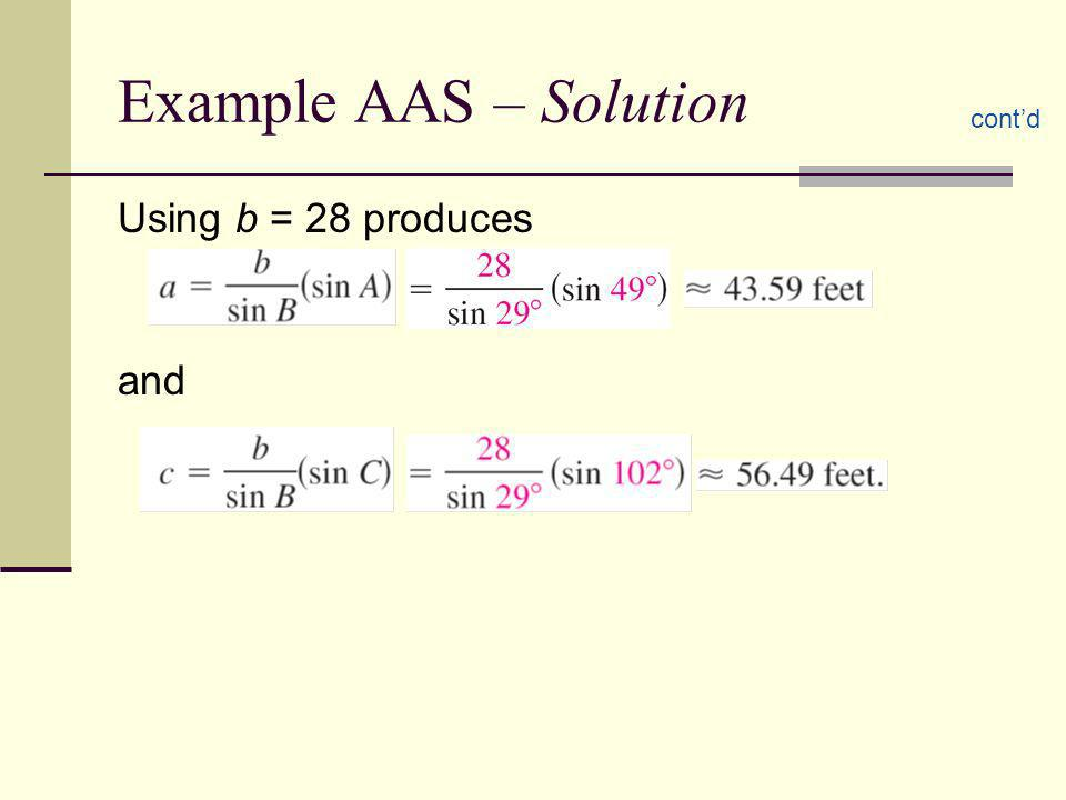 Example AAS – Solution cont'd Using b = 28 produces and