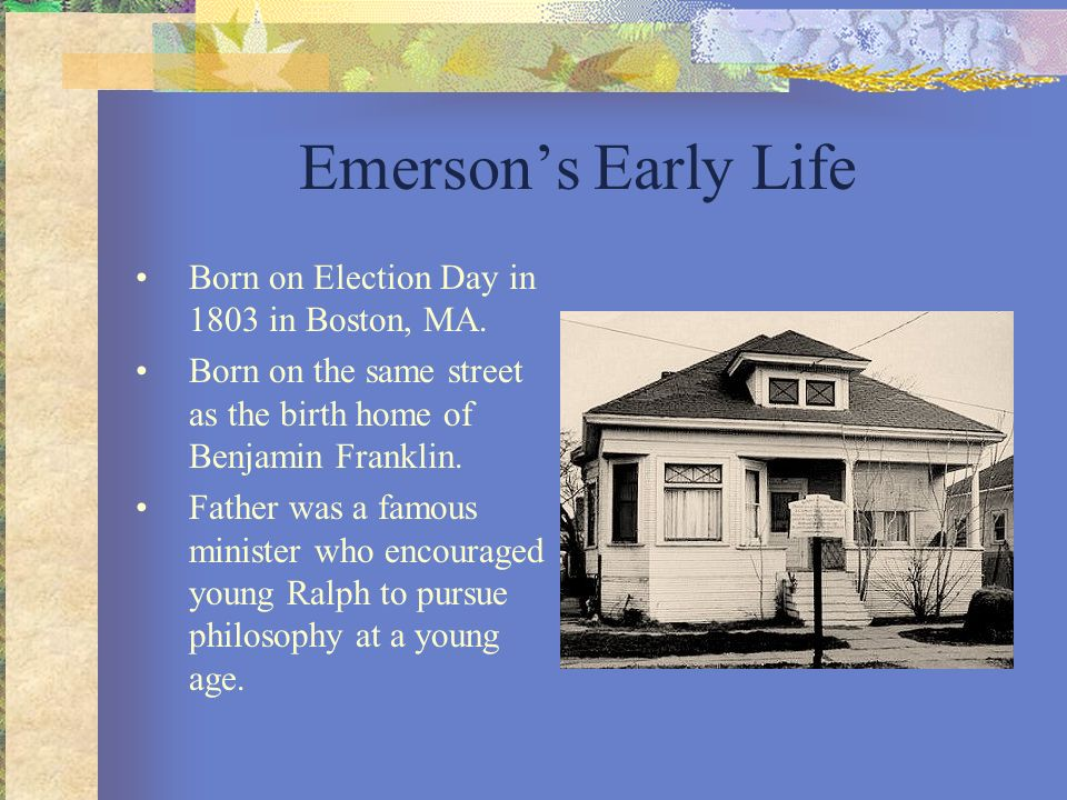 Emerson's Early Life Born on Election Day in 1803 in Boston, MA.