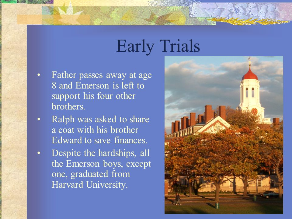 Early Trials Father passes away at age 8 and Emerson is left to support his four other brothers.