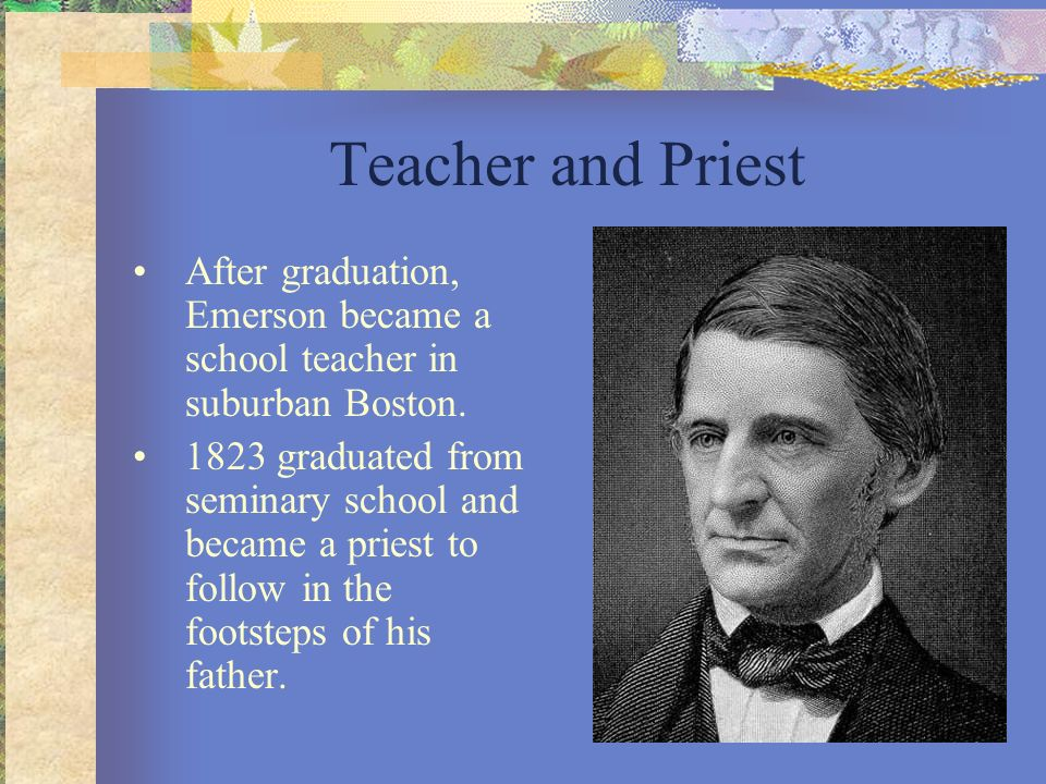 Teacher and Priest After graduation, Emerson became a school teacher in suburban Boston.