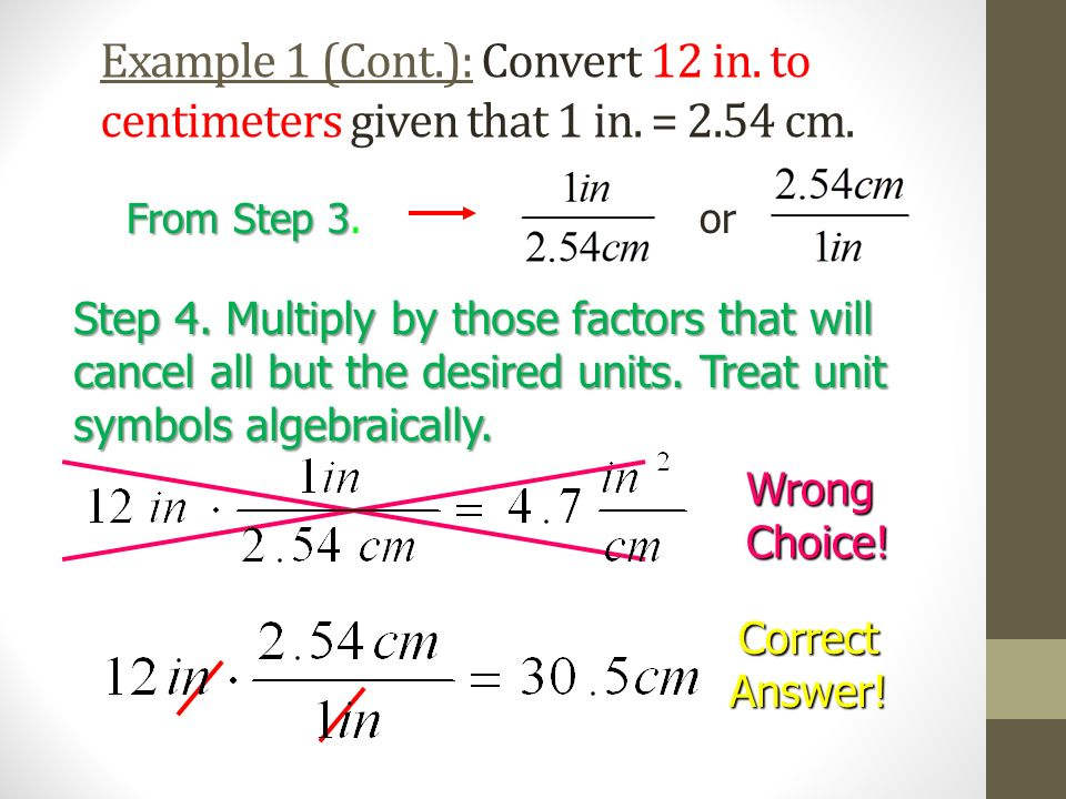 Example 1 (Cont. ): Convert 12 in. to centimeters given that 1 in. = 2