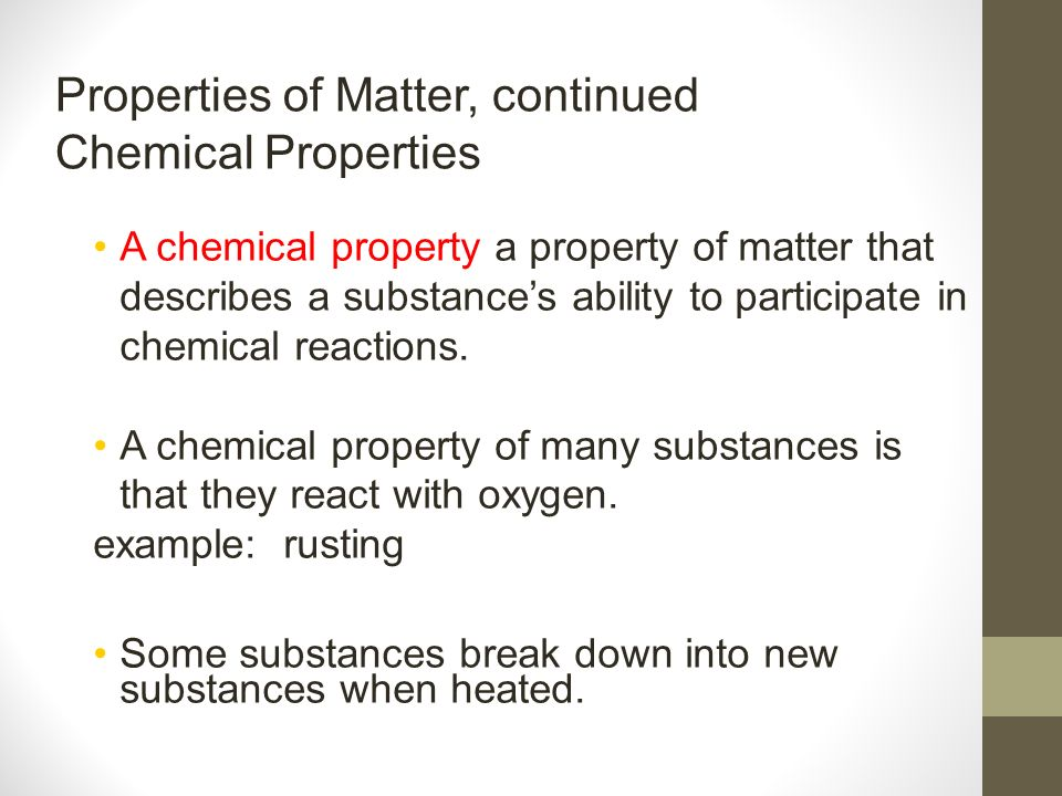 Properties of Matter, continued Chemical Properties