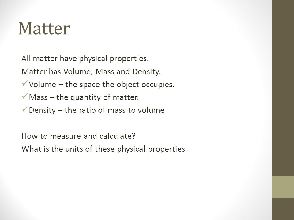 Matter All matter have physical properties.