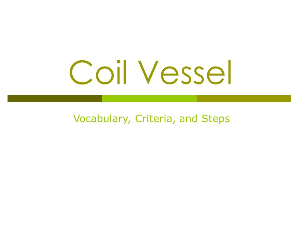 Coil Vessel Vocabulary, Criteria, and Steps