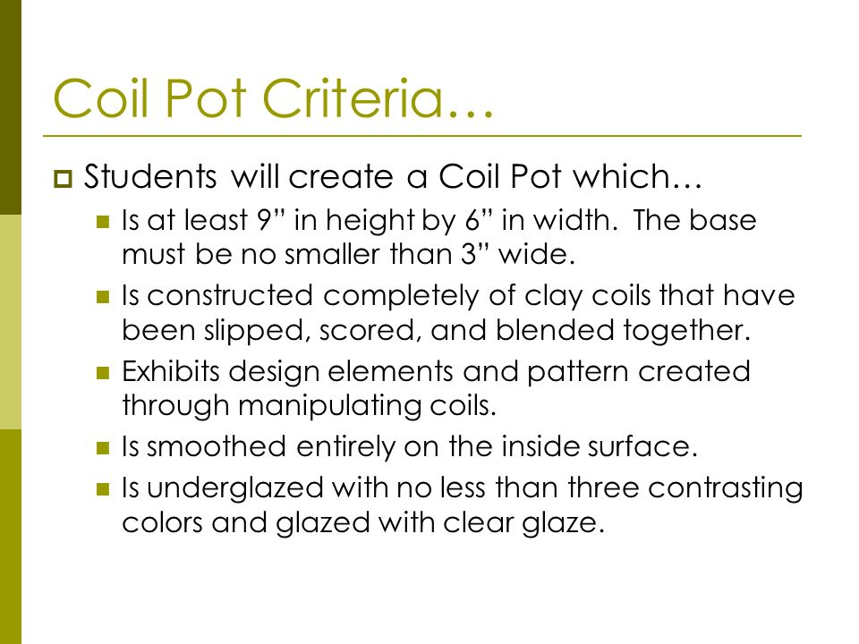 Coil Pot Criteria… Students will create a Coil Pot which…