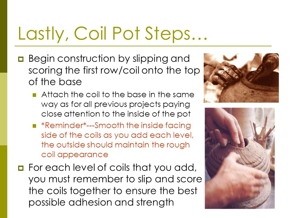 Lastly, Coil Pot Steps… Begin construction by slipping and scoring the first row/coil onto the top of the base.