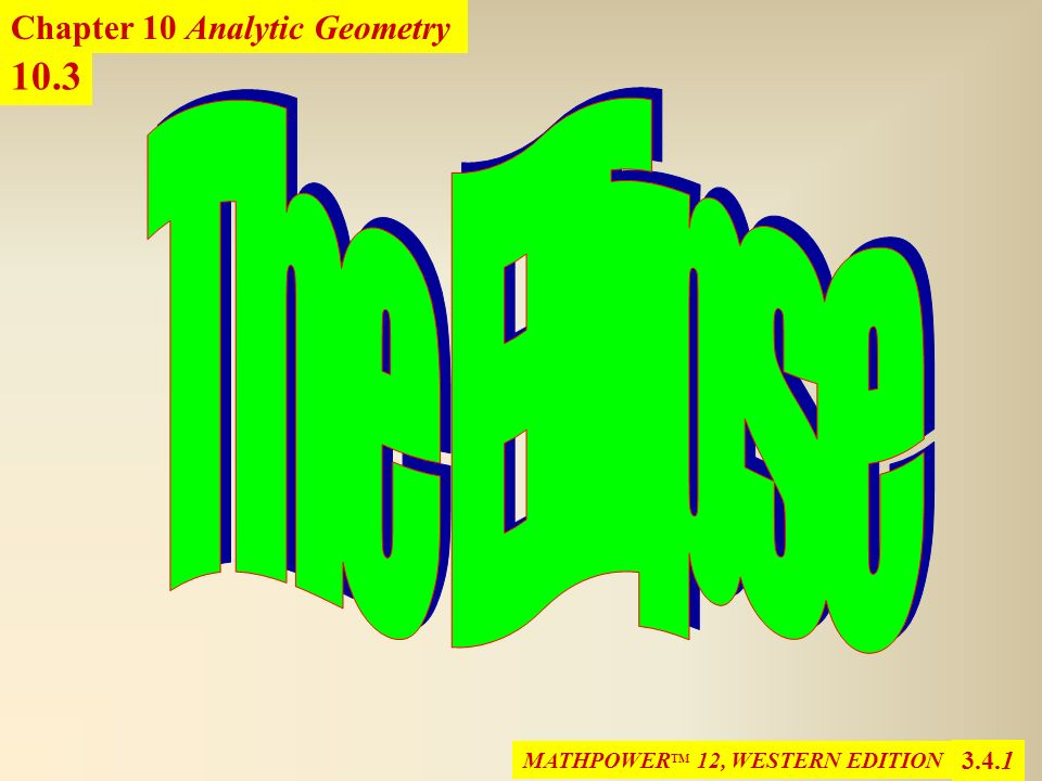 The Ellipse 10.3 Chapter 10 Analytic Geometry 3.4.1