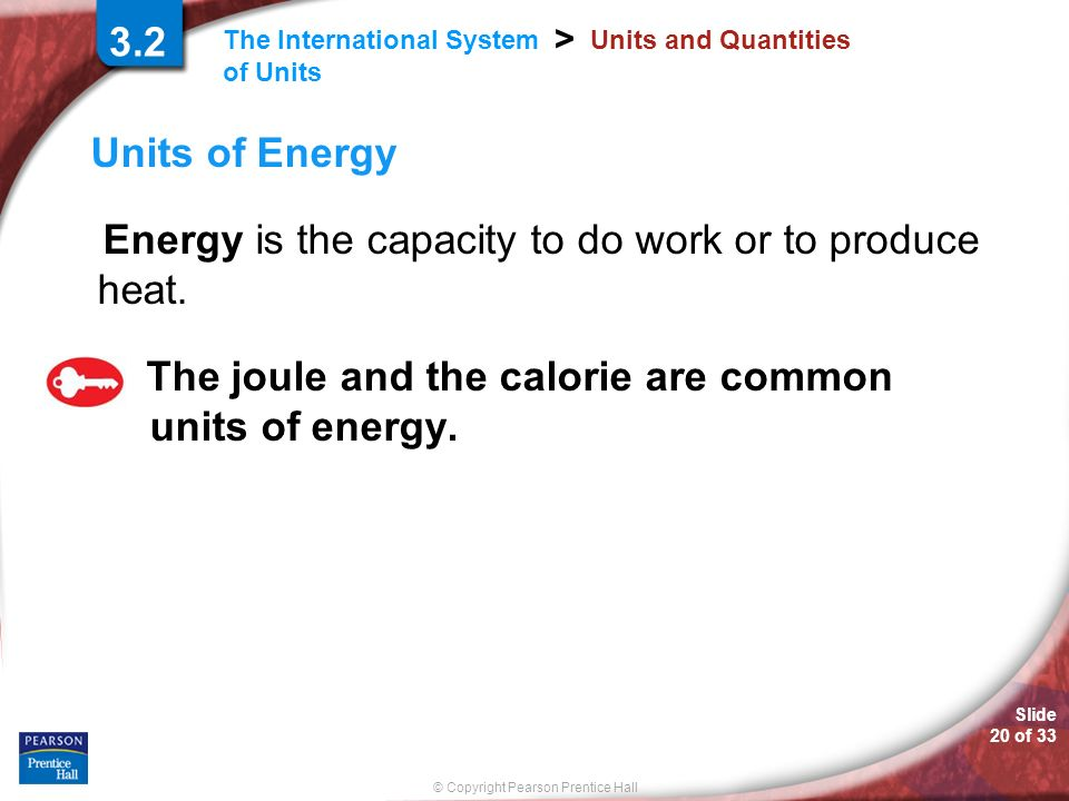 Energy is the capacity to do work or to produce heat.