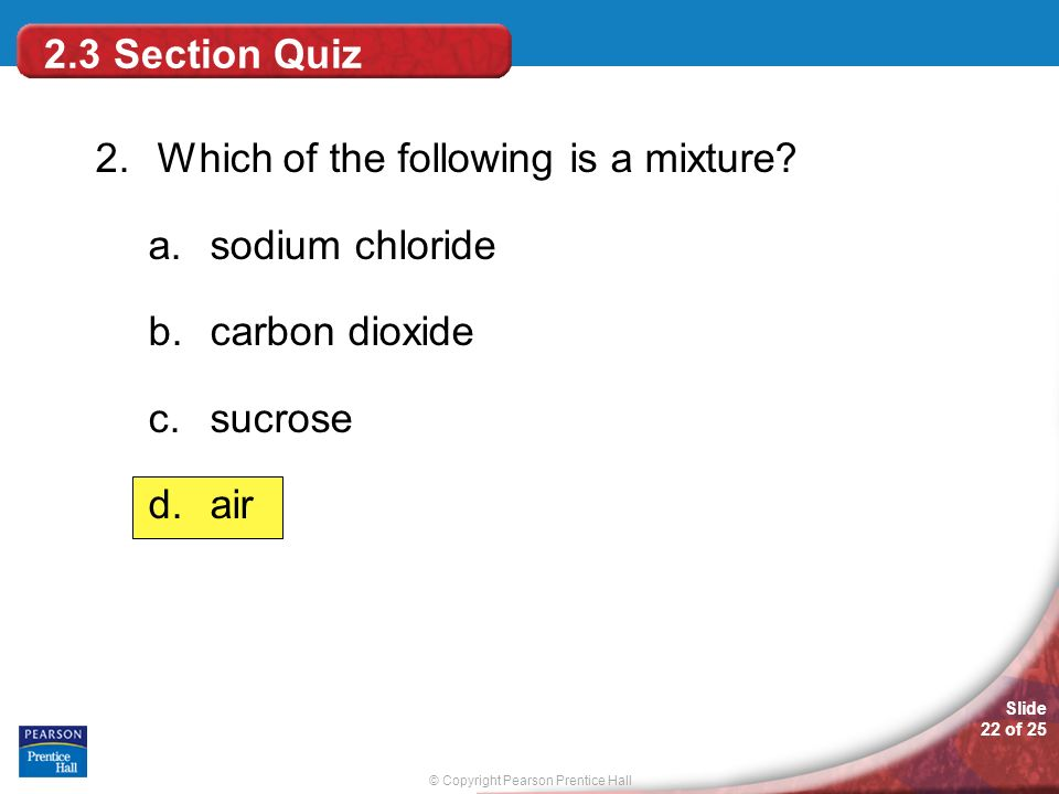 2.3 Section Quiz 2. Which of the following is a mixture sodium chloride carbon dioxide sucrose air