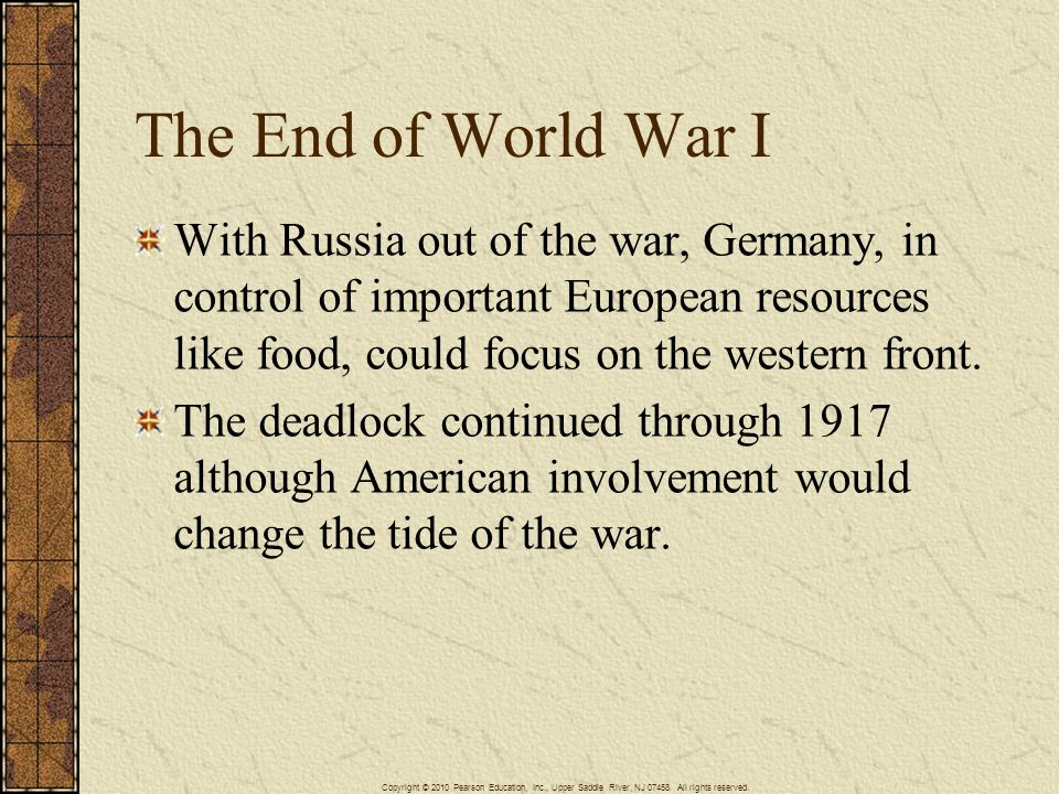 The End of World War I With Russia out of the war, Germany, in control of important European resources like food, could focus on the western front.