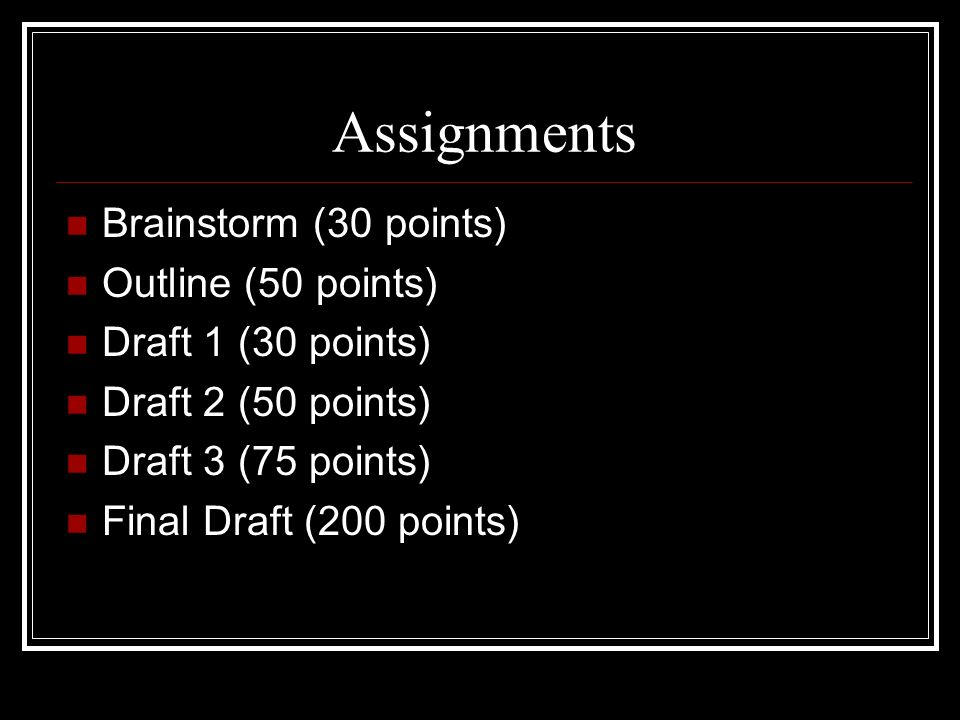 Assignments Brainstorm (30 points) Outline (50 points)