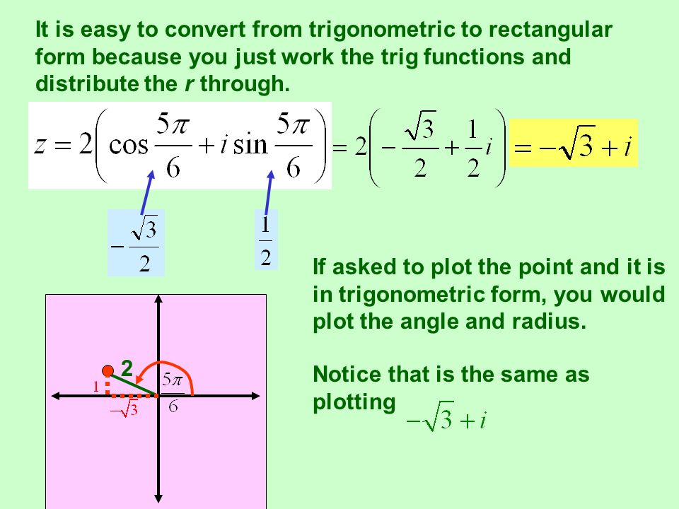 It is easy to convert from trigonometric to rectangular form because you just work the trig functions and distribute the r through.