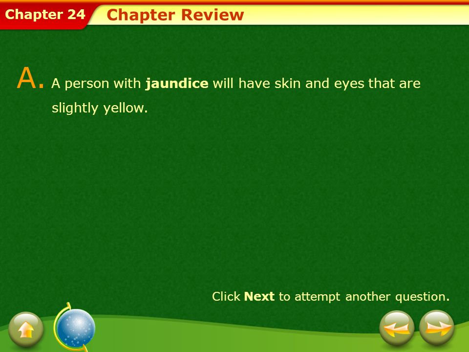 Chapter Review A. A person with jaundice will have skin and eyes that are slightly yellow.