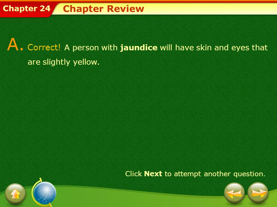 Chapter Review A. Correct! A person with jaundice will have skin and eyes that are slightly yellow.