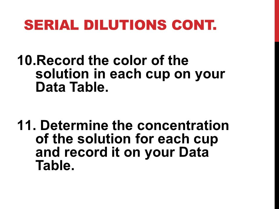 Serial Dilutions cont. Record the color of the solution in each cup on your Data Table.
