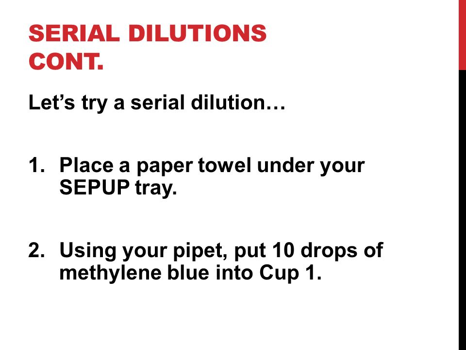 Serial Dilutions cont. Let's try a serial dilution…