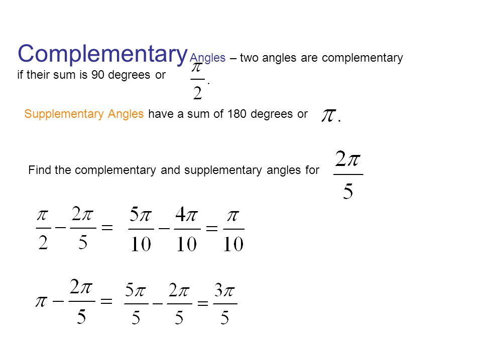Complementary Angles – two angles are complementary