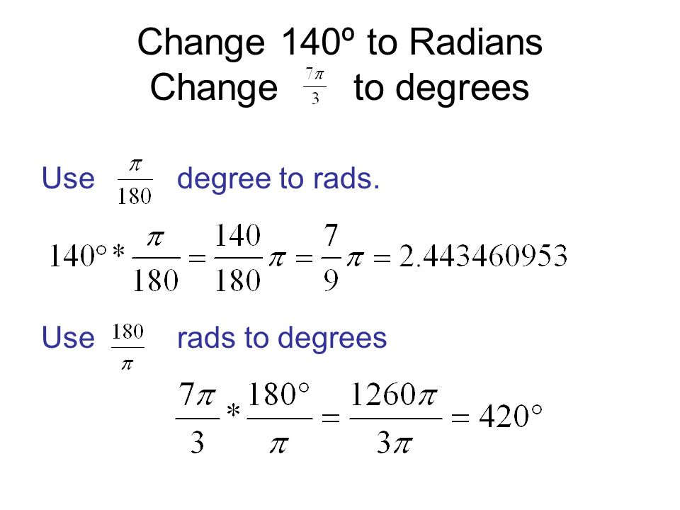 Change 140º to Radians Change to degrees